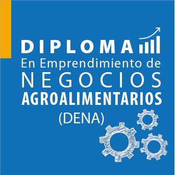 DIPLOMA EN EMPRENDIMIENTO DE NEGOCIOS AGROALIMENTARIOS (DENA)